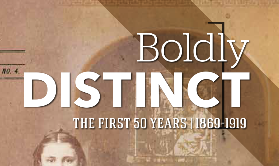 Boldly Distinct: The First 50 Years | 1869-1919